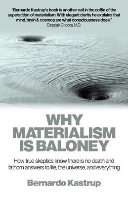 Why Materialism Is Baloney by Bernardo Kastrup