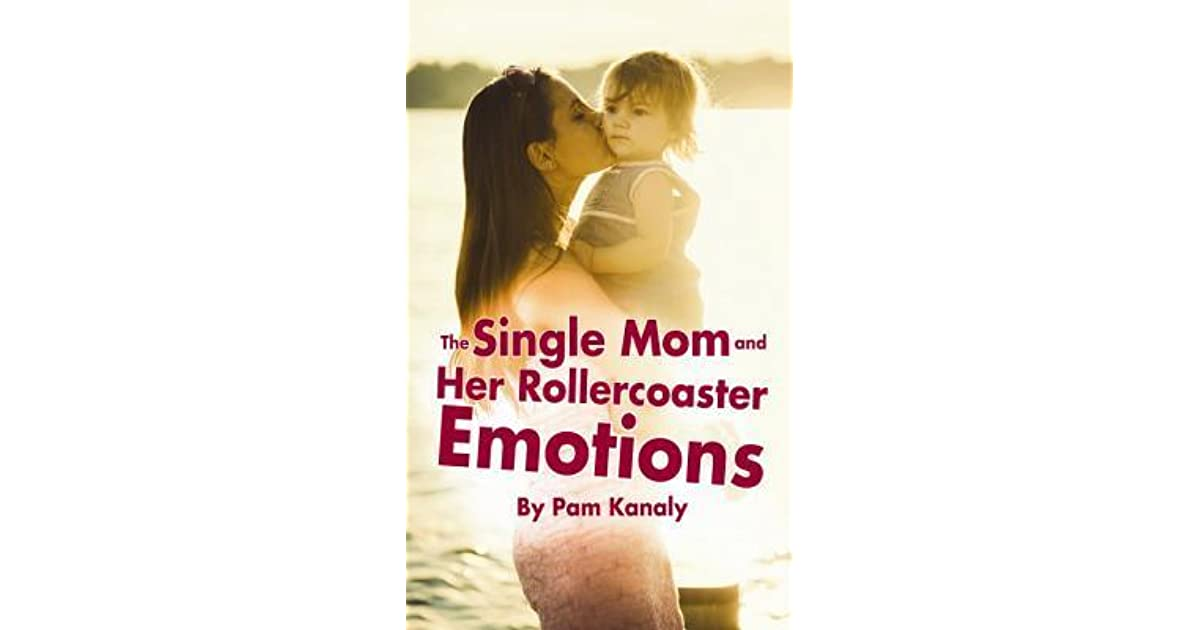The single mom and her rollercoaster emotions by pam kanaly fandeluxe Ebook collections