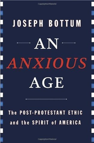 An Anxious Age  The Post-Protestant Ethic and the Spirit of America