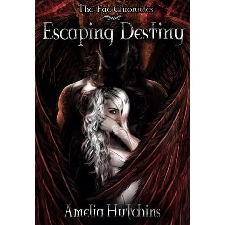 Escaping Destiny (The Fae Chronicles, #3) by Amelia Hutchins