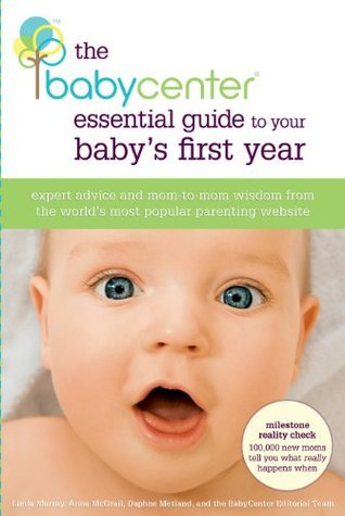 The BabyCenter Essential Guide to Your Baby's First Year Expert Advice and Mom-to-Mom Wisdom from the World's Most Popular