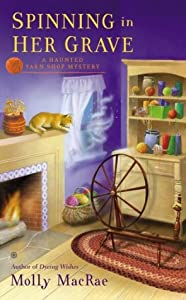 Spinning in Her Grave (A Haunted Yarn Shop Mystery #3)