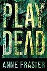 Play Dead (Elise Sandburg, #1)