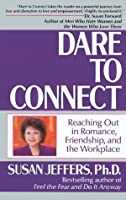 Dare to Connect: Reaching Out in Romance, Friendship, and the Workplace