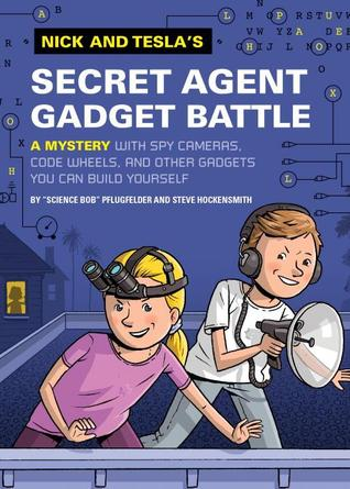 Nick and Tesla's Secret Agent Gadget Battle: A Mystery with Spy Cameras, Code Wheels, and Other Gadgets You Can Build Yourself (Nick and Tesla #3)