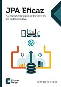 JPA Eficaz: As melhores práticas de persistência de dados em Java