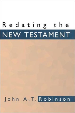 Redating the New Testament by John A.T. Robinson