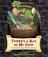 There's a Rat in My Soup: Could You Survive Medieval Food? (Ye Yucky Middle Ages)