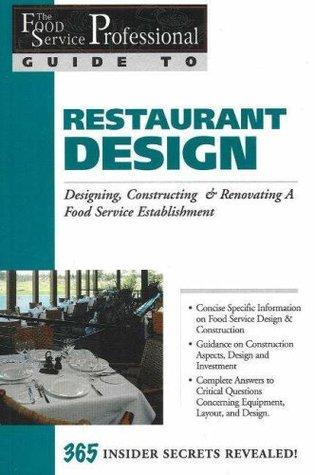The Food Service Professionals Guide to Restaurant Design: Designing, Constructing & Renovating a Food Service Establishment