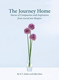 The Journey Home, Stories of Compassion and Inspiration from AseraCare Hospice