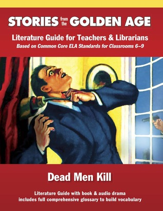 Common Core Literature Guide: Dead Men Kill: Literature Guide for Teachers and Librarians based on Common Core ELA Standards for Classrooms 6-9