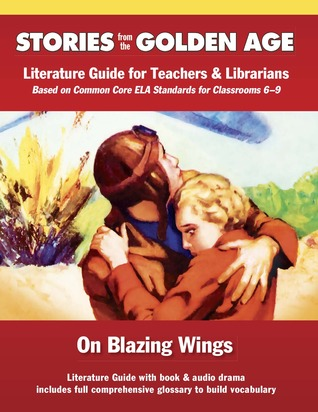 Common Core Literature Guide: On Blazing Wings: Literature Guide for Teachers and Librarians based on Common Core ELA Standards for Classrooms 6-9