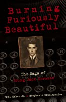 Burning Furiously Beautiful:The Saga of Young Jack Kerouac