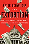 Extortion: How Politicians Extract Your Money, Buy Votes, and Line Their Own Pockets ebook download free