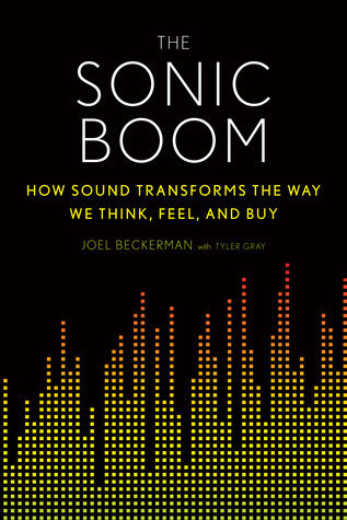 The Sonic Boom  How Sound Transforms the Way We Think, Feel, and Buy