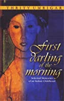 First Darling of the Morning: Selected Memories of an Indian Childhood