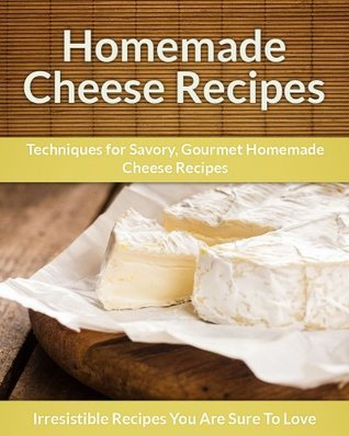 Homemade-Cheese-Recipes-Techniques-for-Savory-Gourmet-Homemade-Cheese-Recipes