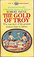 The Gold of Troy: The True Story of the Greatest Treasure Hunt in History