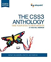 The CSS3 Anthology: Take Your Sites To New Heights, 4th Edition (The CSS Anthology)