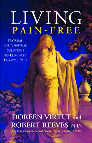 Living Pain-Free Natural and Spiritual Solutions to Eliminate Physical Pain