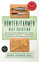 The Hunter/Farmer Diet Solution: How to Lose Weight Fast and Improve Your Health and Well-being