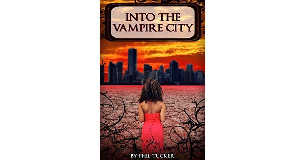 Into The Vampire City The Human Revolt 1 By Phil Tucker