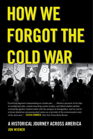 How We Forgot the Cold War  A Historical Journey across America