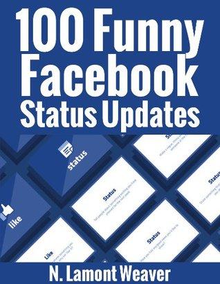 100 Funny Facebook Status Updates by N  Lamont Weaver