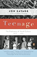 Teenage : The Prehistory of Youth Culture, 1875-1945