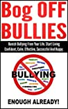 Bog OFF Bullies: Banish Bullying From Your Life. Start Living Confident, Calm, Effective, Successful And Happy (bullying at the workplace, bullying at school, cyber bullying)