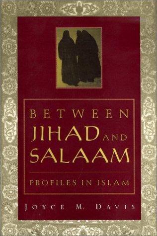 Between Jihad and Salaam: Profiles in Islam Joyce M. Davis