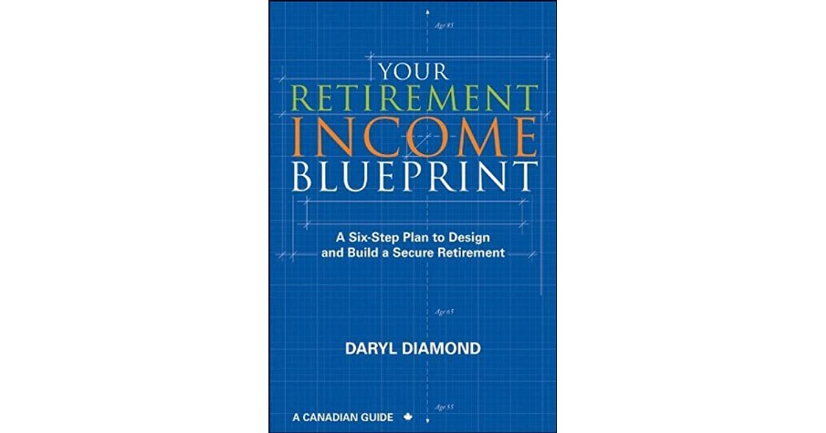 Your retirement income blueprint a six step plan to design and your retirement income blueprint a six step plan to design and build a secure retirement by daryl diamond malvernweather Image collections