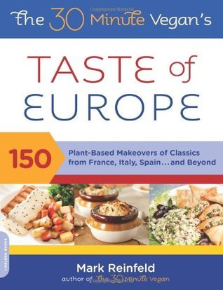 The-30-Minute-Vegan-s-Taste-of-Europe-150-Plant-Based-Makeovers-of-Classics-from-France-Italy-Spain-and-Beyond