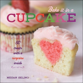 Bake It in a Cupcake 50 Treats with a Surprise Inside