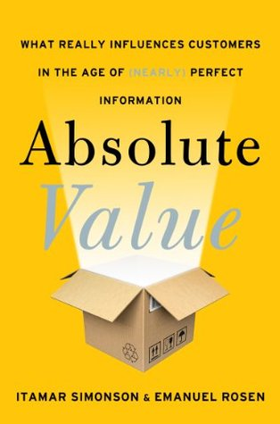 Absolute Value: What Really Influences Customers in the Age of (Nearly) Perfect Information