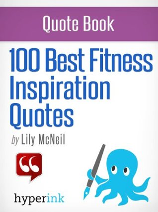 100 Best Fitness Inspiration Quotes by Lily McNeil