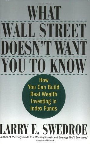 What Wall Street Doesn't Want You to Know by Larry E. Swedroe