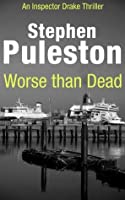 Worse Than Dead: An exciting British crime thriller (Inspector Drake Book 2)