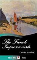 The French Impressionists (1860-1900) (Illustrated)