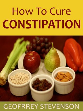 HOW TO CURE CONSTIPATION: A Do-it-yourself Guide to Self-doctoring an Ailing Colon