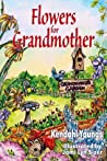 Flowers for Grandmother by Kendahl Brooke Youngs