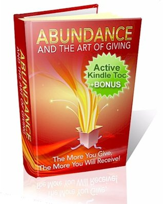 The Art Of Giving And Abundance (Law Of Attraction eBook with Easy Navigation) + Free PDF