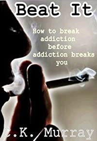 Beat It: How To Break Addiction Before Addiction Breaks You (Life at Large)