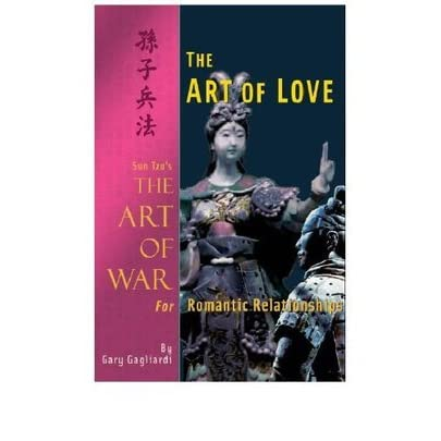 The Art Of Love Sun Tzu S The Art Of War For Romantic Relationships By Gary Gagliardi