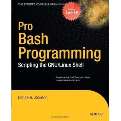 Pro Bash Programming: Scripting the GNU/Linux Shell