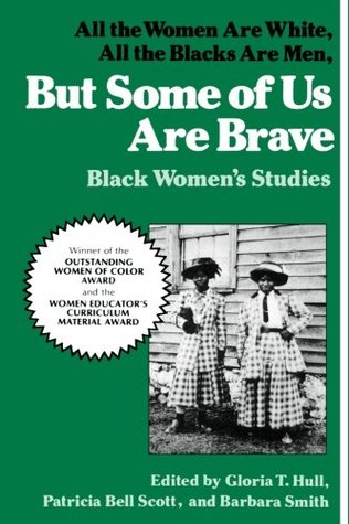 But Some of Us Are Brave: All the Women Are White, All the Blacks Are Men: Black Women's Studies