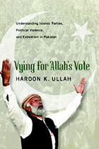Vying for Allah's Vote: Understanding Islamic Parties, Political Violence, and Extremism in Pakistan