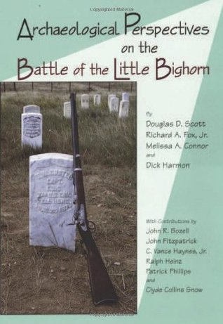 [PDF / Epub] ☉ Archaeological Perspectives on the Battle of the Little Bighorn  ❤ Douglas D. Scott – Submitalink.info