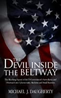 The Devil Inside the Beltway: The Shocking Expose of the Us Government's Surveillance and Overreach Into Cybersecurity, Medicine and Small Business