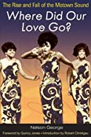 Where Did Our Love Go?: The Rise and Fall of the Motown Sound